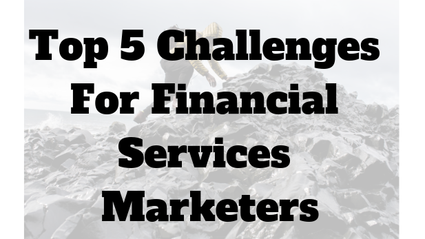 Top 5 Challenges For Financial Services Marketers