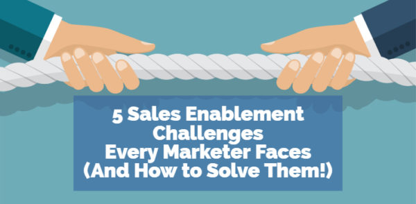 5 Sales Enablement Challenges Every Marketer Faces and How to Solve Them