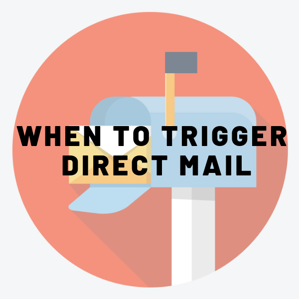 When to trigger direct mail for a direct mail marketing campaign