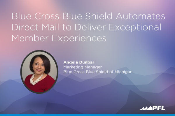 Blue Cross Blue Shield Automates Direct Mail to Deliver Exceptional Member Experiences