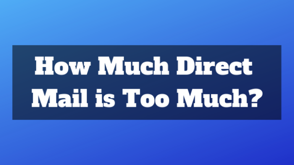 How much direct mail is too much for your marketing campaign