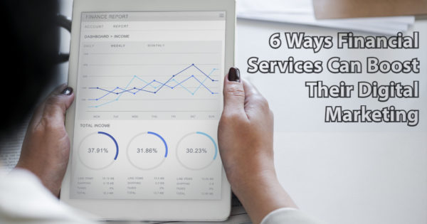 6 Ways Financial Services Can Boost Their Digital Marketing