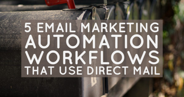5 Email Marketing Automation Workflows That Use Direct Mail