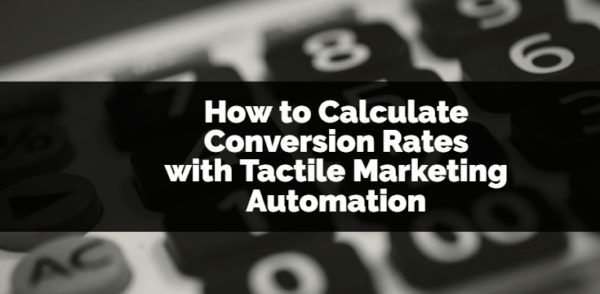 How to Calculate Conversion Rate for Tactile Marketing Automation
