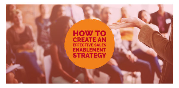 How to Create an Effective Sales Enablement Strategy