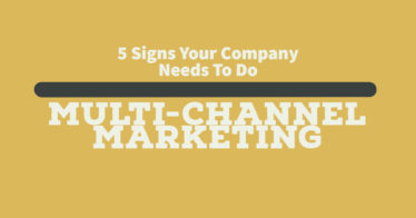 5 Signs Your Company Needs To Do Multi-Channel Marketing
