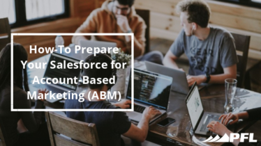 How-To Prepare Your Salesforce for Account-Based Marketing (ABM) - PFL Blog Header and Featured Image