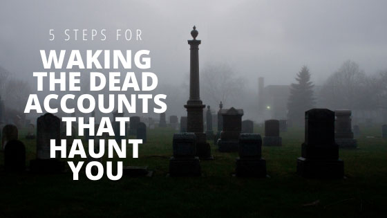 5 Steps to Wake the Dead Accounts That Haunt You
