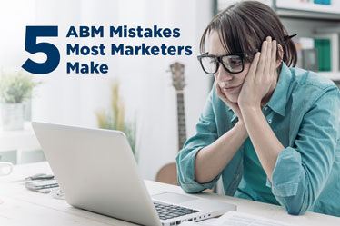 5 ABM Mistakes Most Marketers Make