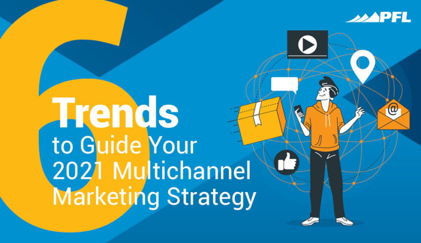 Use these 6 trends to guide your multichannel marketing strategy in 2021.